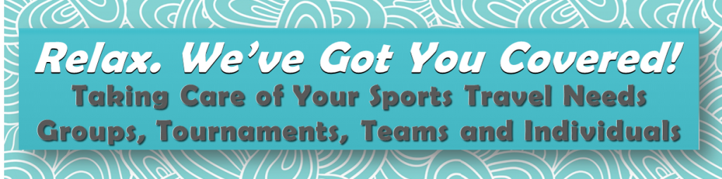 Relax. We've Got You Covered! Taking care of all your sports travel needs.